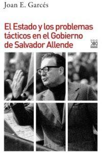 Descargar El Estado Y Los Problemas Tacticos En El Gobierno De Allende Garces Joan E.