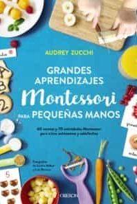 Descargar Grandes Aprendizajes Montessori Para Pequeñas Manos Zucchi Audrey