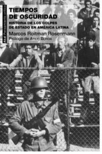 Descargar Tiempos De Oscuridad .Historia De Los Golpes Estado En America Latina Roitman Rosenmann Marcos