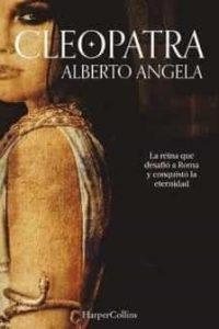 Descargar Cleopatra .La Reina Que Desafio Roma Y Conquisto La Eternidad Angela Alberto