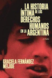 Descargar La Historia Intima De Los Derechos Humanos En La Argentina Fernandez Meijide Graciela