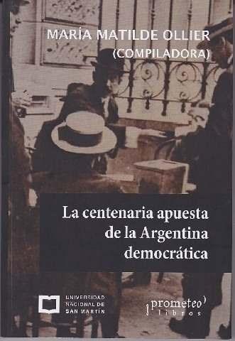 Libro La Centenaria Apuesta De La Argentina Democratica