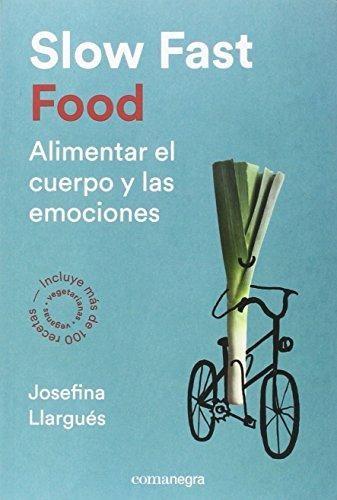 Libro Slow Fast Food .Alimentar El Cuerpo Y Las Emociones