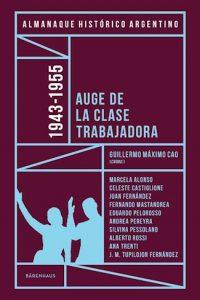 Descargar Almanaque Historico Argentino 1943 -1956 Auge De La Clase Trabajadora Cao Guillermo Maximo