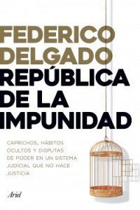 Descargar Republica De La Impunidad Delgado Federico