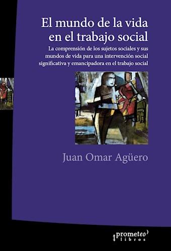 Libro El Mundo De La Vida En El Trabajo Social .La Comprension De Los Sujetos So