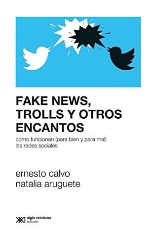 Libro Fake News , Burbujas , Trolls Y Otros Encantos