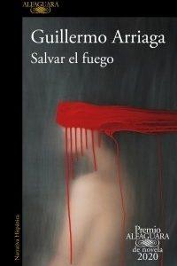 Descargar Salvar El Fuego (Premio Alfaguara 2020) Arriaga Guillermo