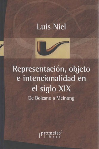 Libro Representacion Objeto E Intencionalidad En El Siglo Xix. De Bolzano A Mein