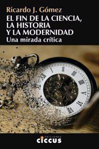 Descargar El Fin De La Ciencia , La Historia Y La Modernidad Gomez Ricardo