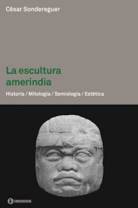 Descargar La Escultura Amerindia . Historia . Mitos .Semiotica .Estetica Sondereguer Cesar