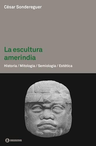 Libro La Escultura Amerindia . Historia . Mitos .Semiotica .Estetica