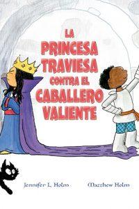 Descargar La Princesa Traviesa Contra El Caballero Valiente Holm Jennifer L