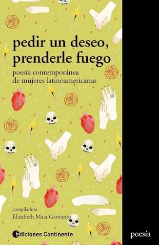 Libro Pedir Un Deseo , Prenderle Fuego . Poesia Contemporanea De Mujeres Latinoam