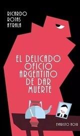 Libro El Delicado Oficio Argentino De Dar Muerte