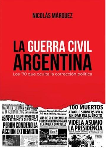 Libro La Guerra Civil Argentina .Los 70 Que Oculta La Correccion Publica