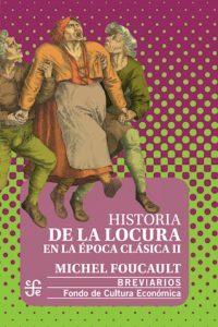Descargar Historia De La Locura En La Epoca Clasica Ii Foucault Michel