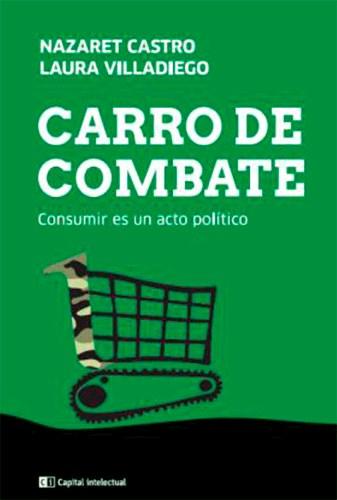 Libro Carro De Combate .Consumir Es Un Acto Politico