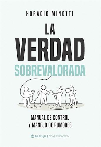 Libro La Verdad Sobrevalorada .Manual De Control Y Manejo De Rumores