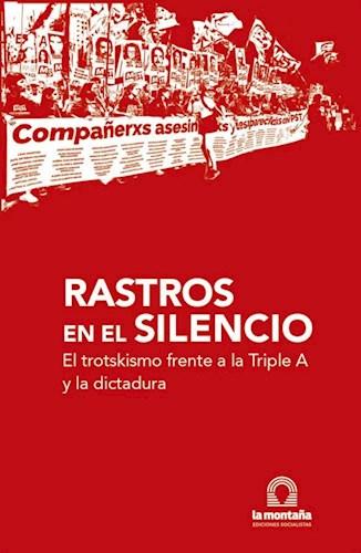 Libro Rastros En El Silencio .El Trotkismo Frente A La Triple A Y La Dictadura