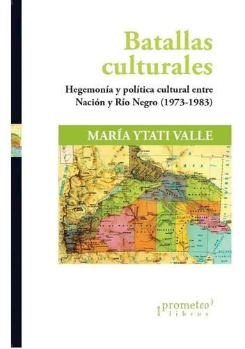 Libro Batallas Culturales .Hegemonia Y Politica Cultural Entre Nacion Y Rio Negro