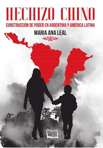 Libro Hechizo Chino , Construccion De Poder En Argentina Y America Latina