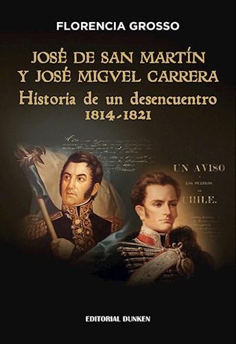 Libro Jose De San Martn Y Jose Miguel Carrera. Historia De Un Desencuentro