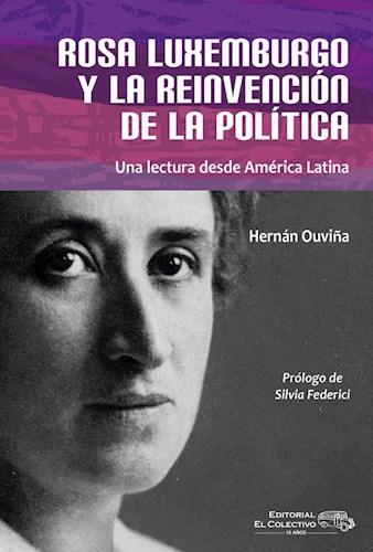 Libro Rosa Luxemburgo Y La Reinvencion De La Politica